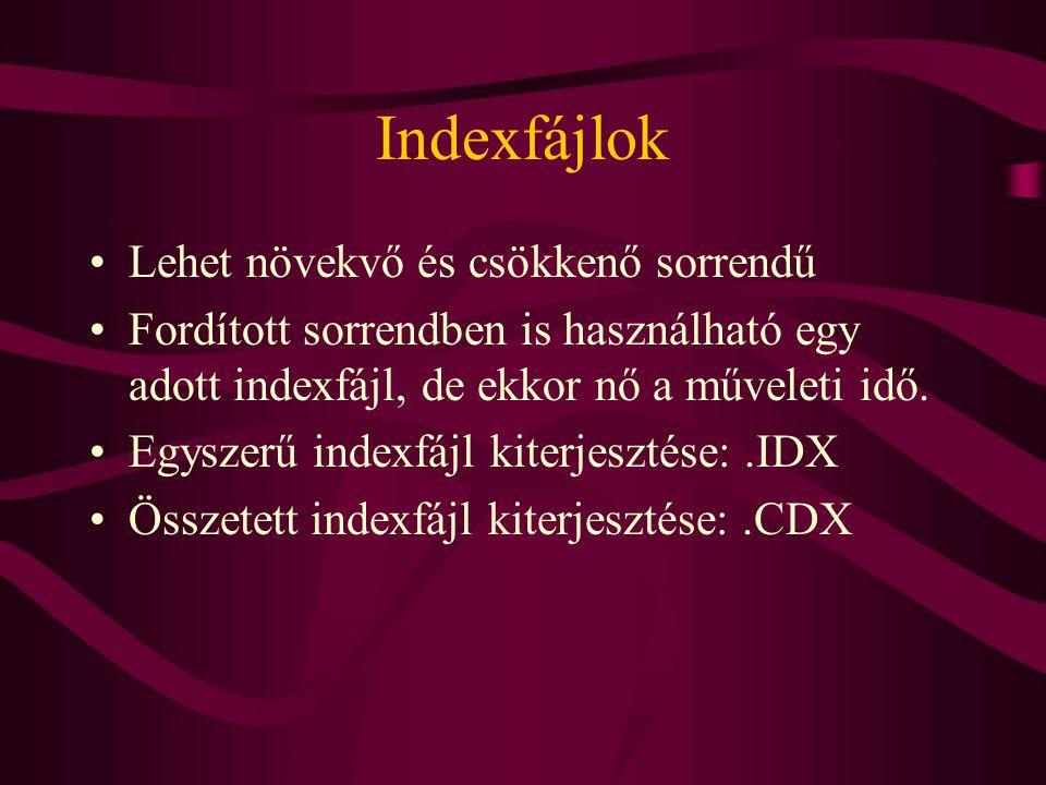Indexfájlok Lehet növekvő és csökkenő sorrendű Fordított sorrendben is használható egy adott indexfájl, de ekkor nő a műveleti idő. Egyszerű indexfájl