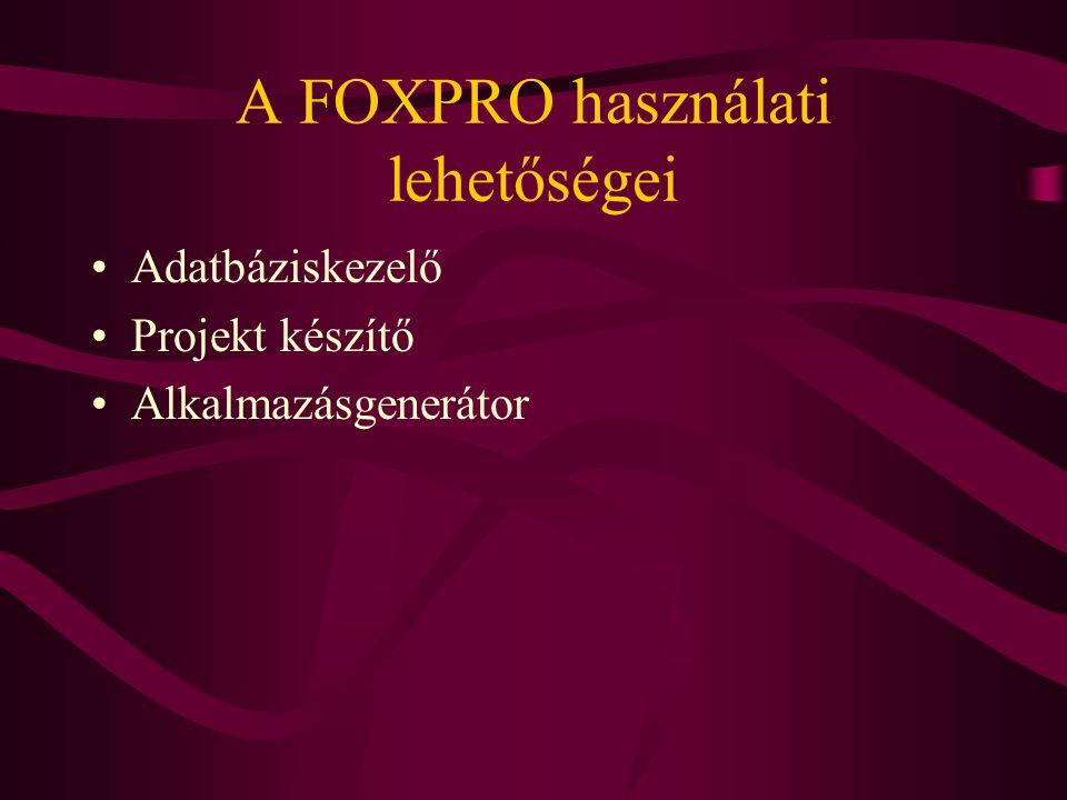 A FOXPRO használati lehetőségei Adatbáziskezelő Projekt készítő Alkalmazásgenerátor