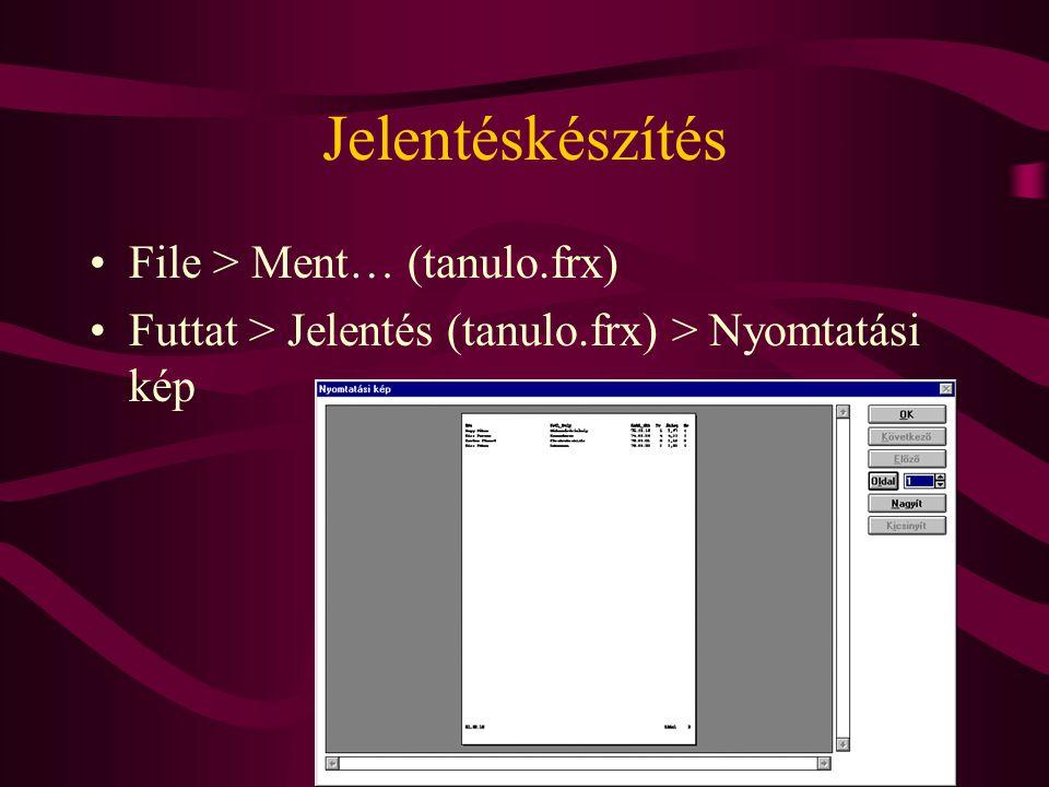 File > Ment… (tanulo.frx) Futtat > Jelentés (tanulo.frx) > Nyomtatási kép