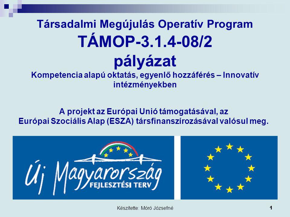 Készítette: Móró Józsefné1 A projekt az Európai Unió támogatásával, az Európai Szociális Alap (ESZA) társfinanszírozásával valósul meg.