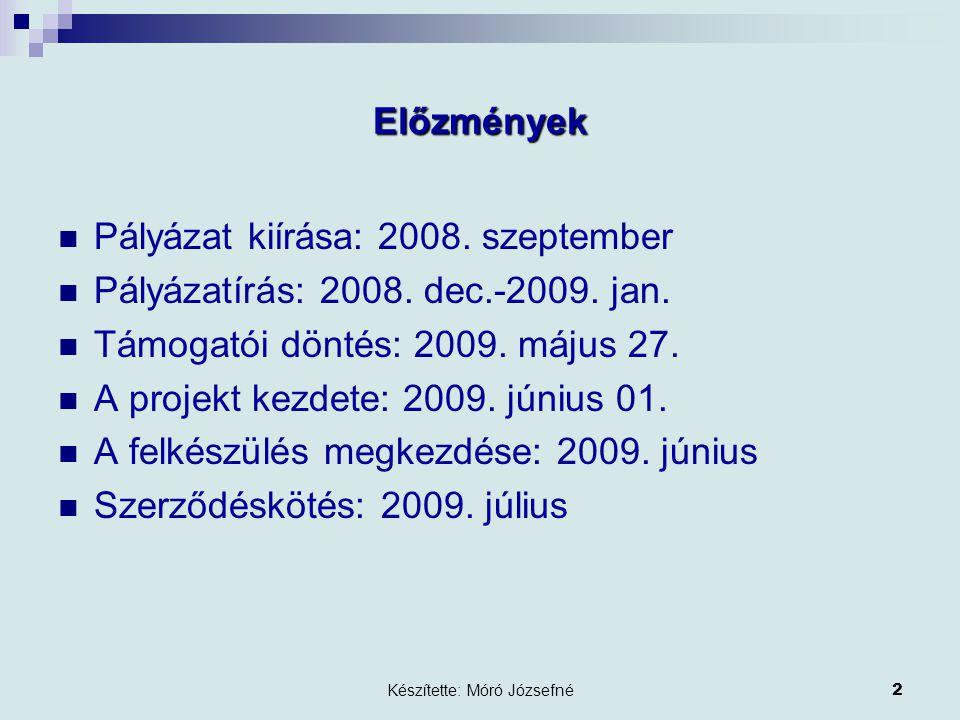 Készítette: Móró Józsefné2 Előzmények Pályázat kiírása: 2008.