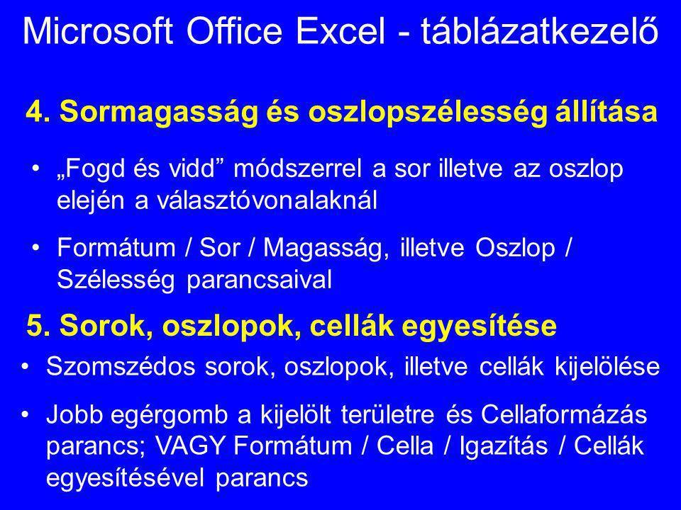 """Microsoft Office Excel - táblázatkezelő 4. Sormagasság és oszlopszélesség állítása """"Fogd és vidd"""" módszerrel a sor illetve az oszlop elején a választó"""