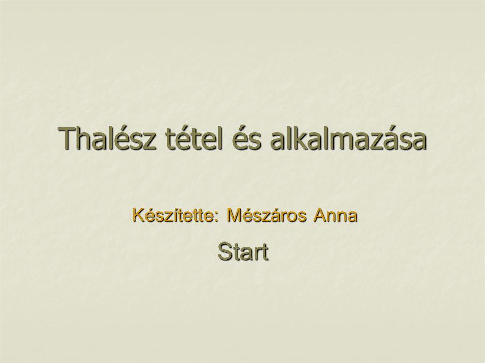 Thalész tétel és alkalmazása Készítette: Mészáros Anna Start