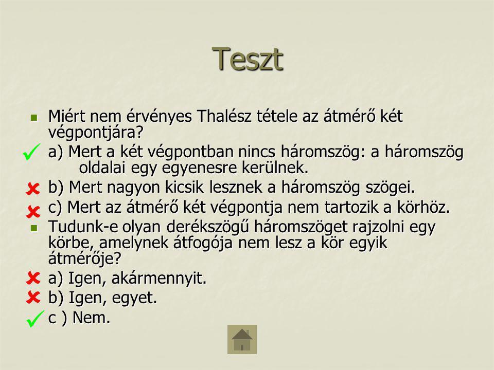 Teszt Miért nem érvényes Thalész tétele az átmérő két végpontjára? Miért nem érvényes Thalész tétele az átmérő két végpontjára? a) Mert a két végpontb