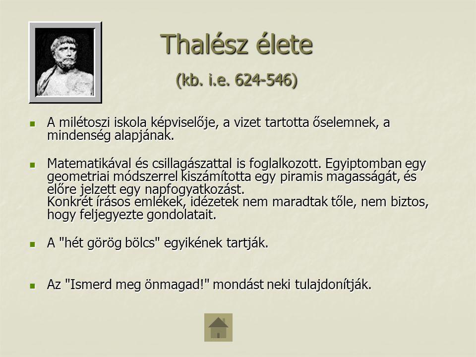 Thalész élete (kb. i.e. 624-546) A milétoszi iskola képviselője, a vizet tartotta őselemnek, a mindenség alapjának. A milétoszi iskola képviselője, a