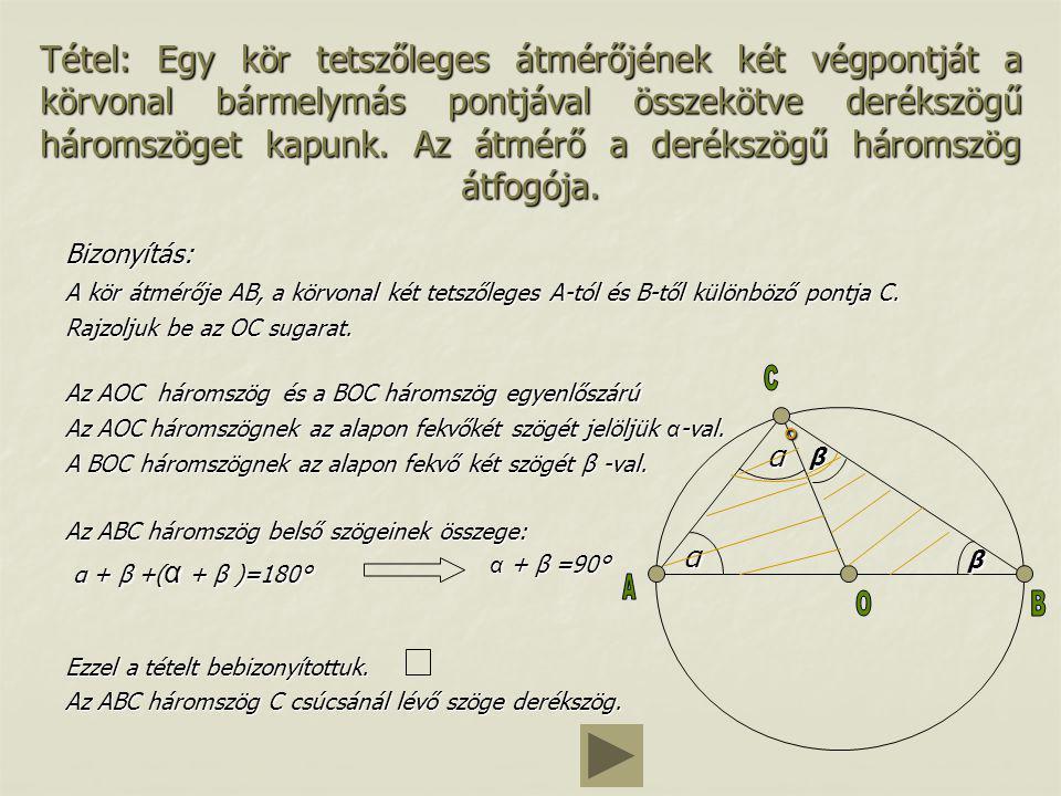Bizonyítás: A kör átmérője AB, a körvonal két tetszőleges A-tól és B-től különböző pontja C. Rajzoljuk be az OC sugarat. Az AOC háromszögnek az alapon