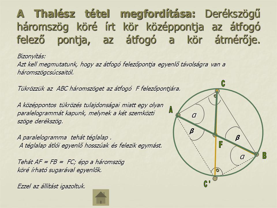 A Thalész tétel megfordítása: Derékszögű háromszög köré írt kör középpontja az átfogó felező pontja, az átfogó a kör átmérője. Bizonyítás: Azt kell me