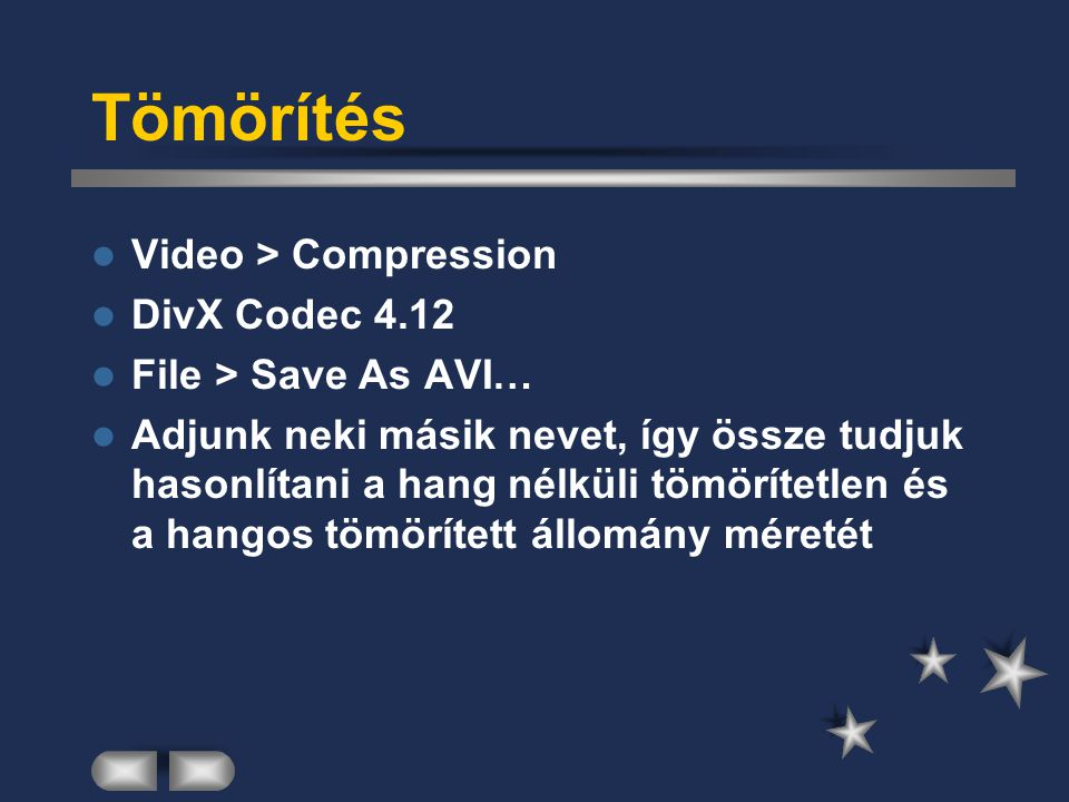 Tömörítés Video > Compression DivX Codec 4.12 File > Save As AVI… Adjunk neki másik nevet, így össze tudjuk hasonlítani a hang nélküli tömörítetlen és