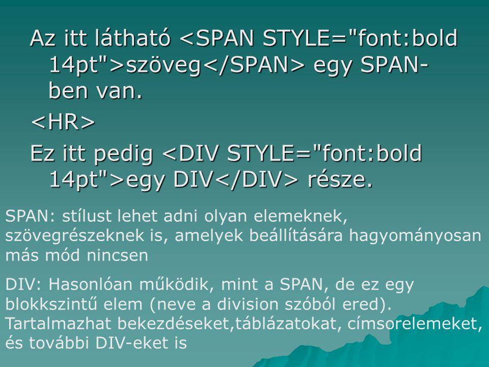 Az itt látható szöveg egy SPAN- ben van. <HR> Ez itt pedig egy DIV része. SPAN: stílust lehet adni olyan elemeknek, szövegrészeknek is, amelyek beállí