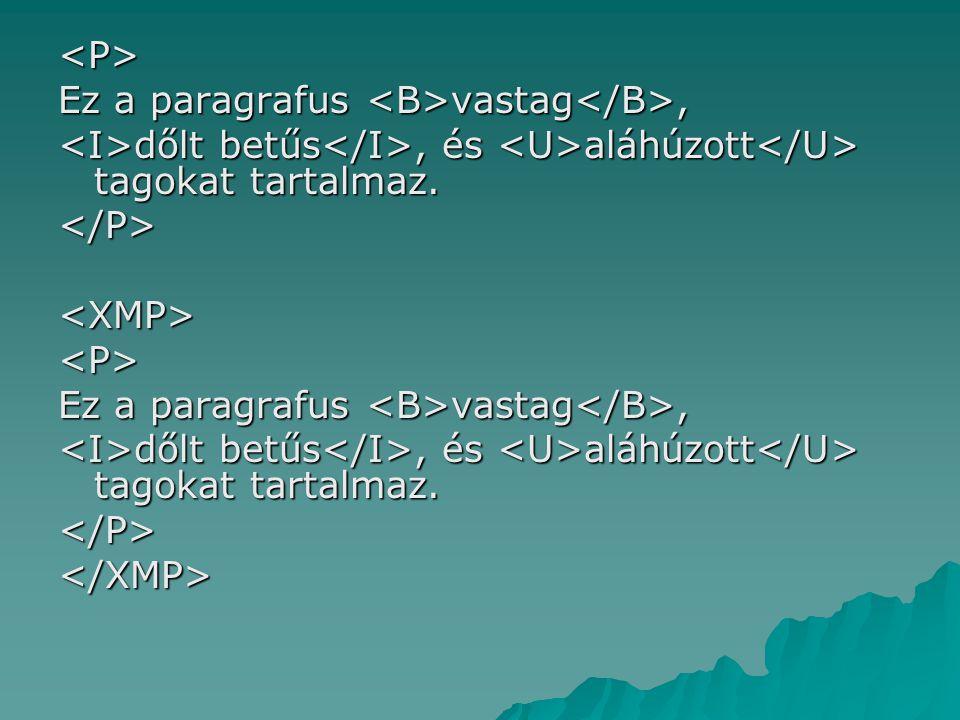 <P> Ez a paragrafus vastag, dőlt betűs, és aláhúzott tagokat tartalmaz. dőlt betűs, és aláhúzott tagokat tartalmaz.</P><XMP><P> Ez a paragrafus vastag
