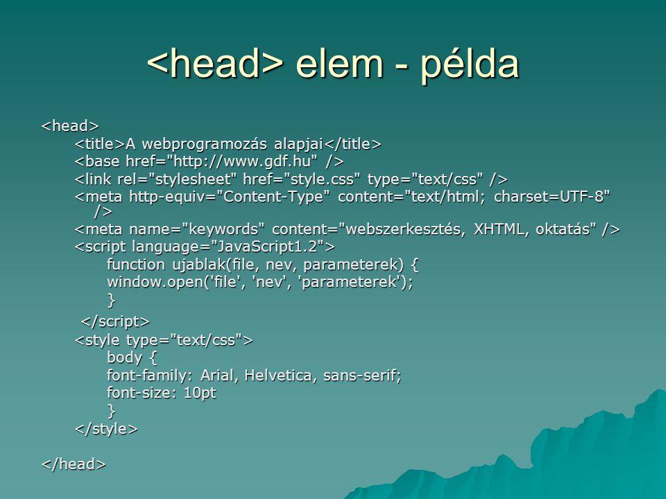 elem - példa elem - példa <head> A webprogramozás alapjai A webprogramozás alapjai function ujablak(file, nev, parameterek) { window.open('file', 'nev