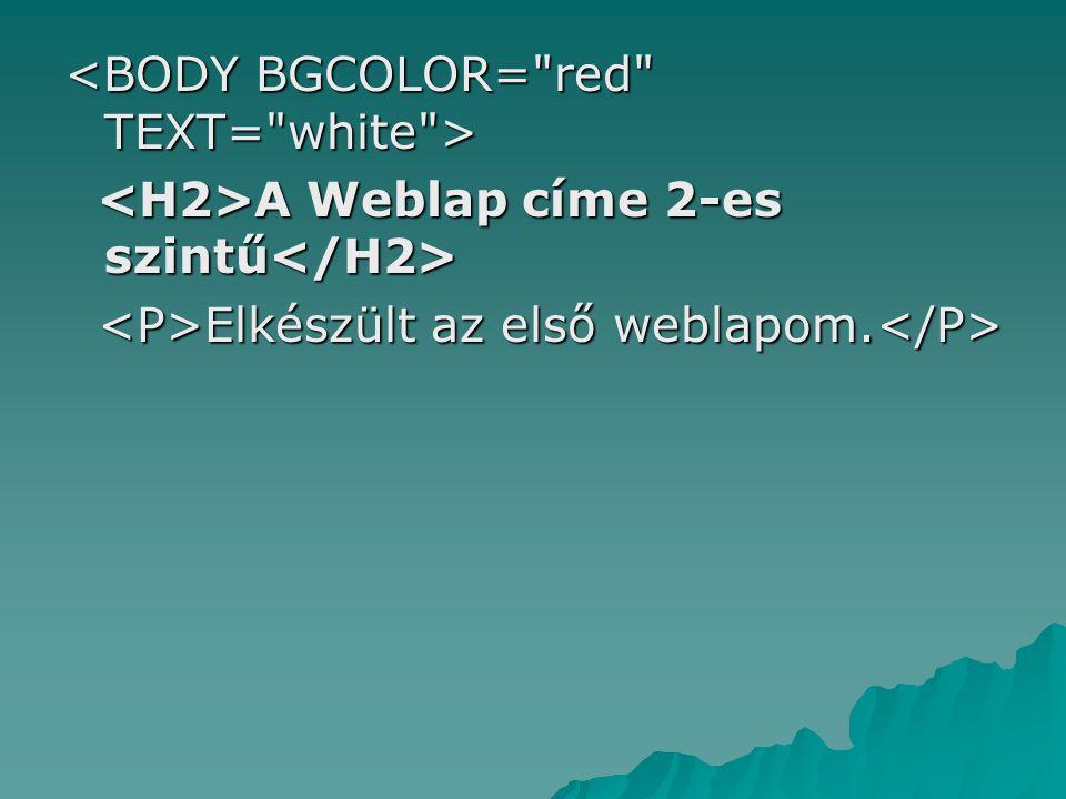 A Weblap címe 2-es szintű A Weblap címe 2-es szintű Elkészült az első weblapom. Elkészült az első weblapom.