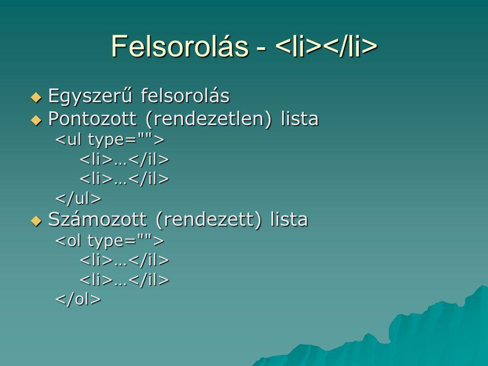 Felsorolás - Felsorolás -  Egyszerű felsorolás  Pontozott (rendezetlen) lista <li>…</il><li>…</il></ul>  Számozott (rendezett) lista <li>…</il><li>