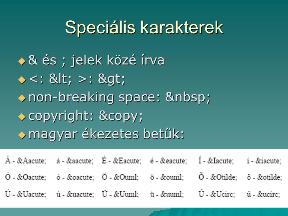 Speciális karakterek  & és ; jelek közé írva  : >  non-breaking space:  copyright: ©  magyar ékezetes betűk: