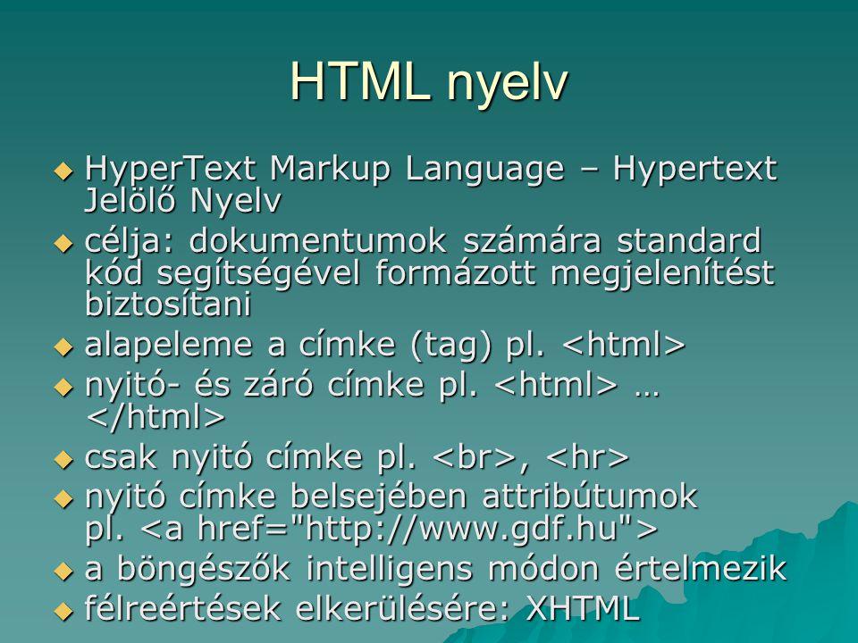HTML nyelv  HyperText Markup Language – Hypertext Jelölő Nyelv  célja: dokumentumok számára standard kód segítségével formázott megjelenítést biztos