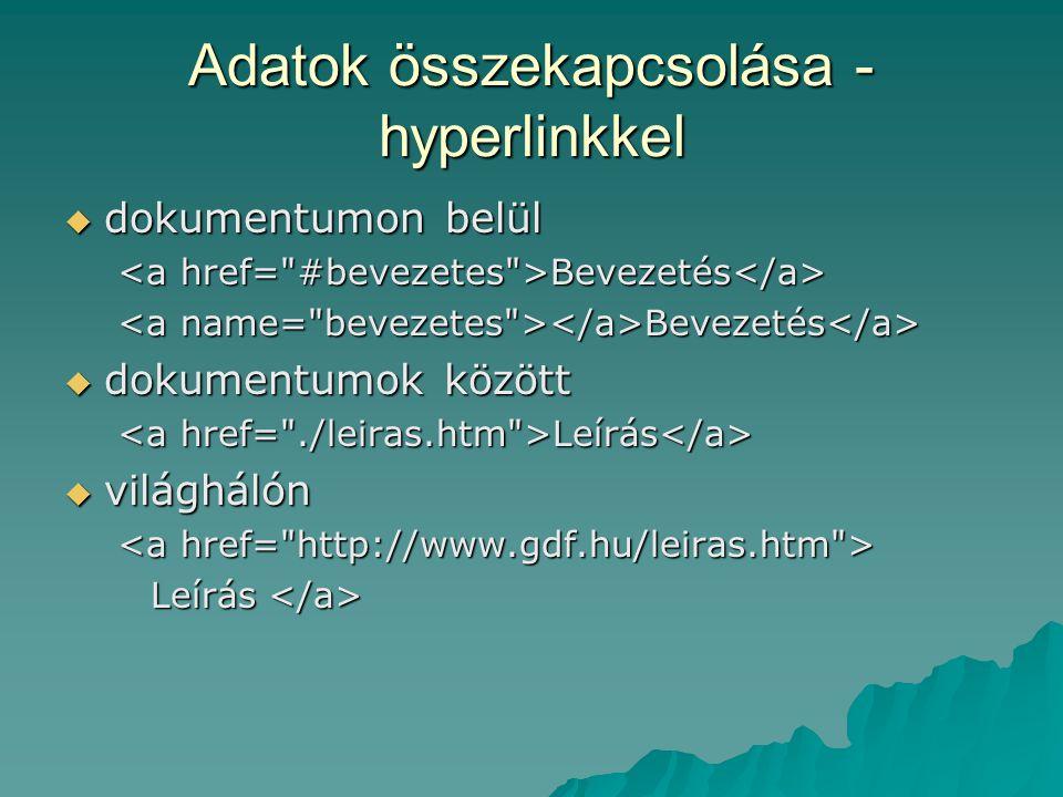 Adatok összekapcsolása - hyperlinkkel  dokumentumon belül Bevezetés Bevezetés  dokumentumok között Leírás Leírás  világhálón Leírás Leírás