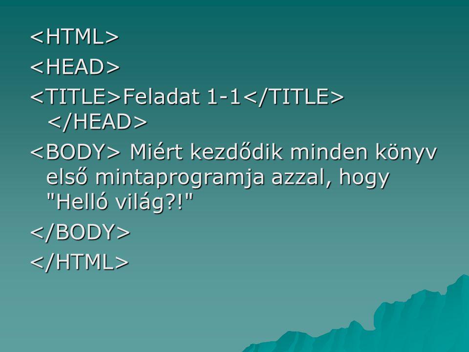<HTML><HEAD> Feladat 1-1 Feladat 1-1 Miért kezdődik minden könyv első mintaprogramja azzal, hogy