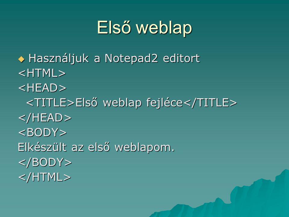 Első weblap  Használjuk a Notepad2 editort <HTML><HEAD> Első weblap fejléce Első weblap fejléce </HEAD><BODY> Elkészült az első weblapom. </BODY></HT