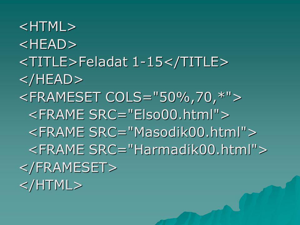 <HTML><HEAD> Feladat 1-15 Feladat 1-15 </HEAD> </FRAMESET></HTML>