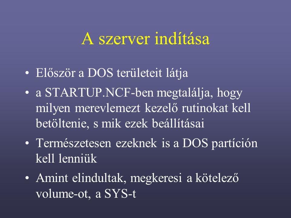 A szerver indítása Először a DOS területeit látja a STARTUP.NCF-ben megtalálja, hogy milyen merevlemezt kezelő rutinokat kell betöltenie, s mik ezek beállításai Természetesen ezeknek is a DOS partíción kell lenniük Amint elindultak, megkeresi a kötelező volume-ot, a SYS-t