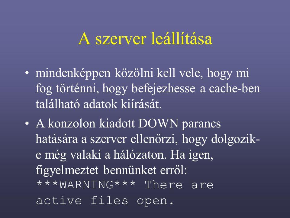 A szerver leállítása mindenképpen közölni kell vele, hogy mi fog történni, hogy befejezhesse a cache-ben található adatok kiírását.
