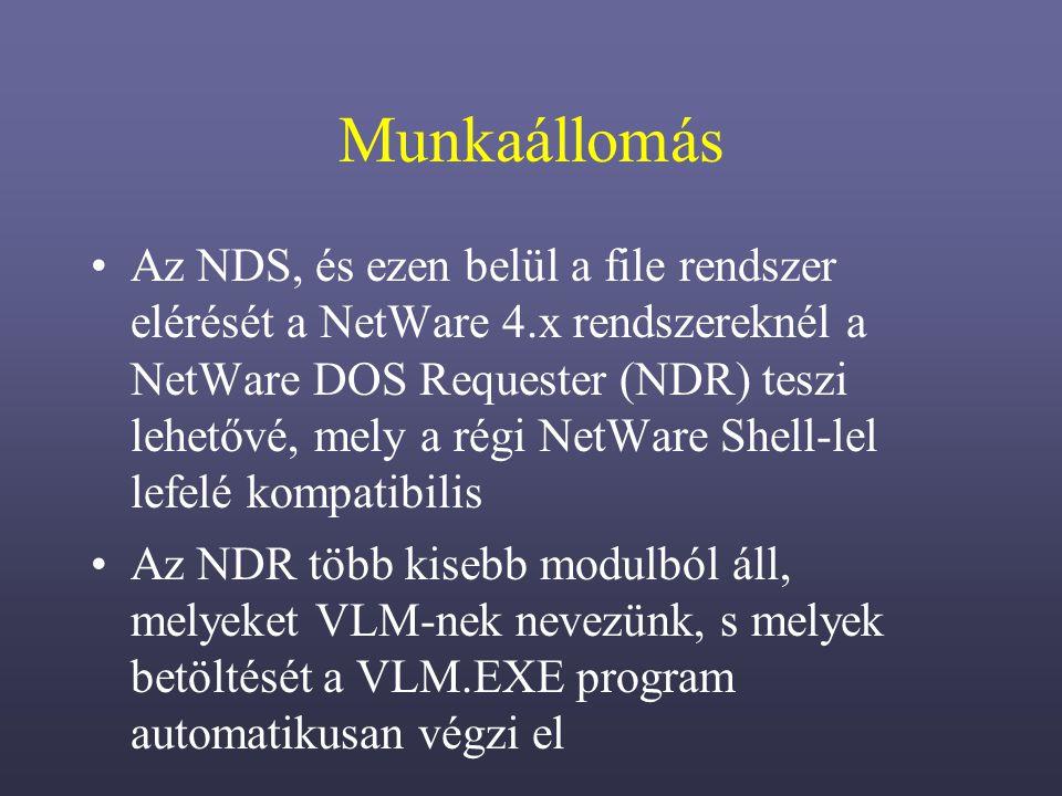 Munkaállomás Az NDS, és ezen belül a file rendszer elérését a NetWare 4.x rendszereknél a NetWare DOS Requester (NDR) teszi lehetővé, mely a régi NetWare Shell-lel lefelé kompatibilis Az NDR több kisebb modulból áll, melyeket VLM-nek nevezünk, s melyek betöltését a VLM.EXE program automatikusan végzi el