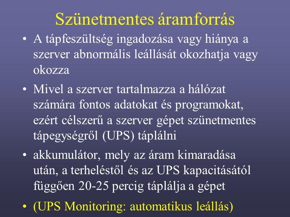 Szünetmentes áramforrás A tápfeszültség ingadozása vagy hiánya a szerver abnormális leállását okozhatja vagy okozza Mivel a szerver tartalmazza a hálózat számára fontos adatokat és programokat, ezért célszerű a szerver gépet szünetmentes tápegységről (UPS) táplálni akkumulátor, mely az áram kimaradása után, a terheléstől és az UPS kapacitásától függően 20-25 percig táplálja a gépet (UPS Monitoring: automatikus leállás)