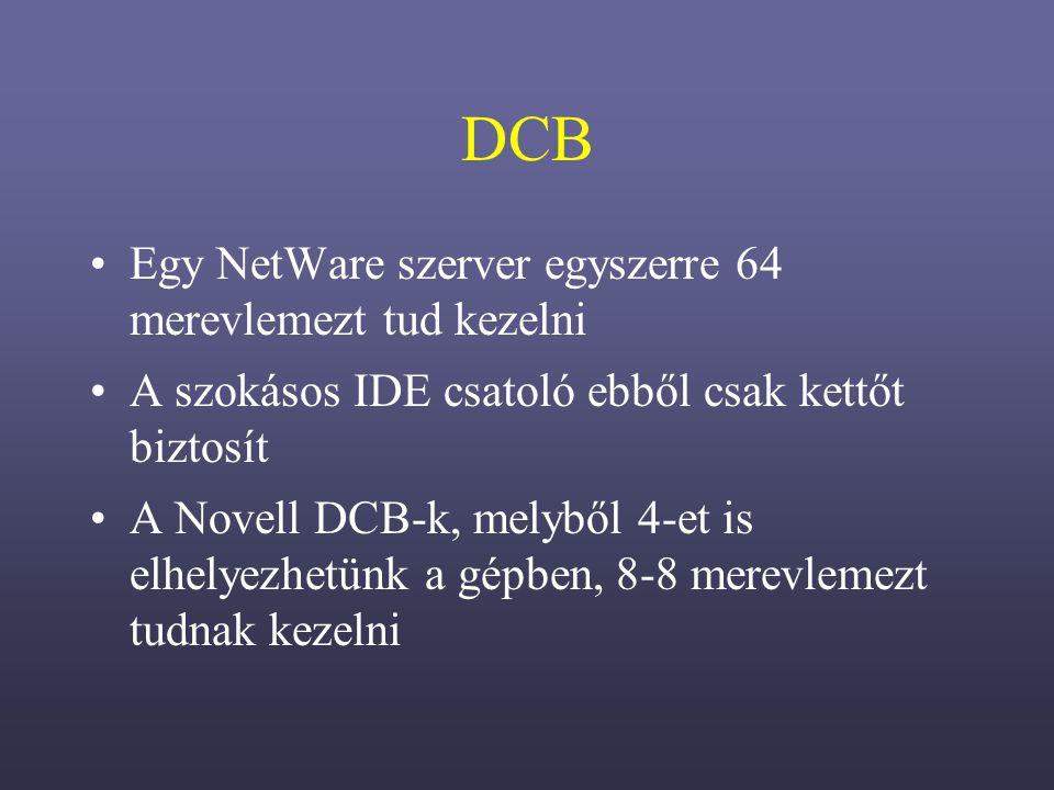 DCB Egy NetWare szerver egyszerre 64 merevlemezt tud kezelni A szokásos IDE csatoló ebből csak kettőt biztosít A Novell DCB-k, melyből 4-et is elhelyezhetünk a gépben, 8-8 merevlemezt tudnak kezelni
