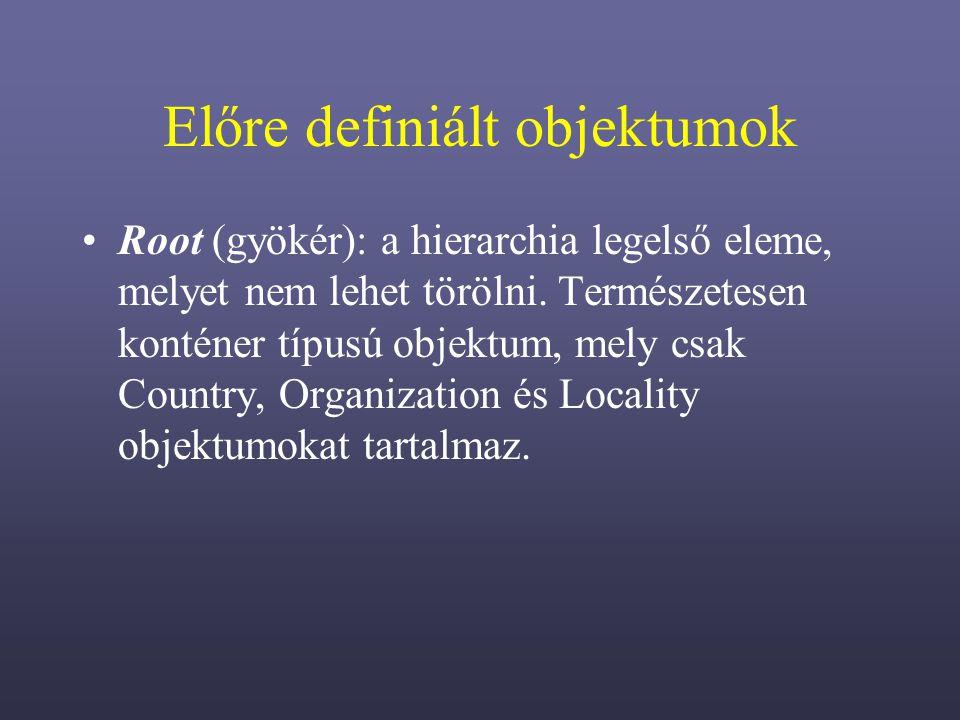 Előre definiált objektumok Root (gyökér): a hierarchia legelső eleme, melyet nem lehet törölni.