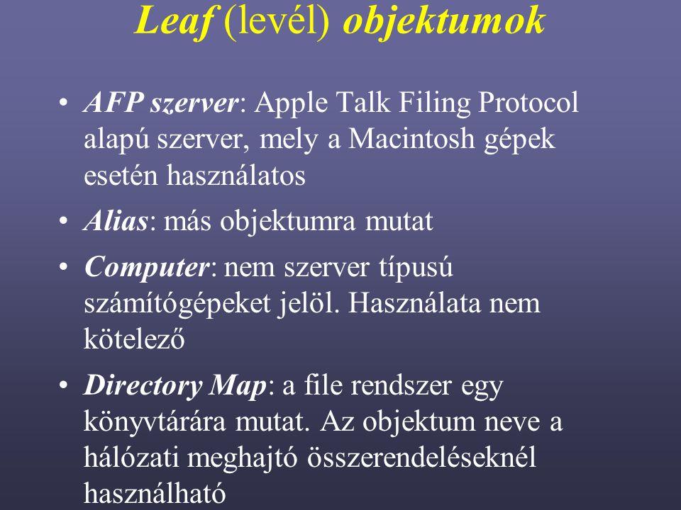 Leaf (levél) objektumok AFP szerver: Apple Talk Filing Protocol alapú szerver, mely a Macintosh gépek esetén használatos Alias: más objektumra mutat Computer: nem szerver típusú számítógépeket jelöl.