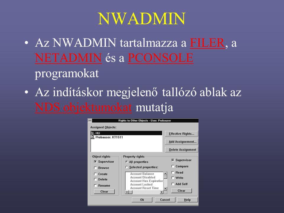 NWADMIN Az NWADMIN tartalmazza a FILER, a NETADMIN és a PCONSOLE programokatFILER NETADMINPCONSOLE Az indításkor megjelenő tallózó ablak az NDS objektumokat mutatja NDS objektumokat