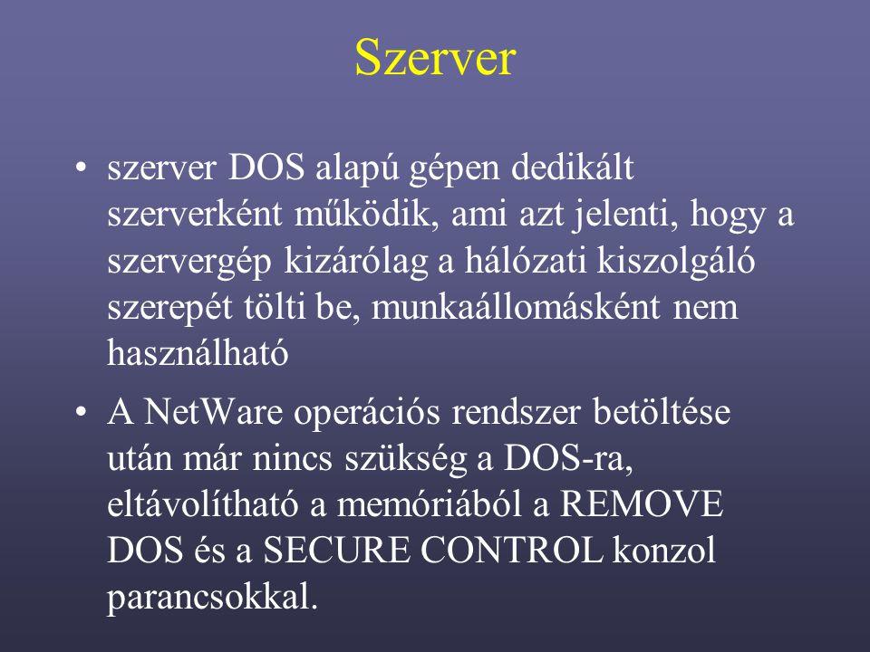 Szerver szerver DOS alapú gépen dedikált szerverként működik, ami azt jelenti, hogy a szervergép kizárólag a hálózati kiszolgáló szerepét tölti be, munkaállomásként nem használható A NetWare operációs rendszer betöltése után már nincs szükség a DOS-ra, eltávolítható a memóriából a REMOVE DOS és a SECURE CONTROL konzol parancsokkal.