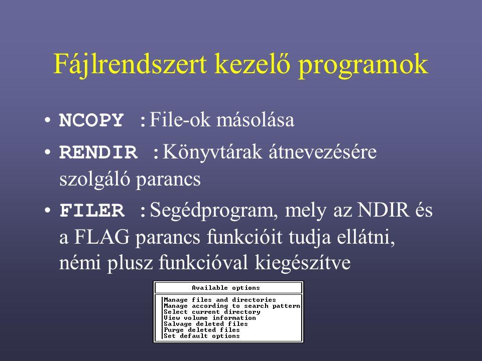 Fájlrendszert kezelő programok NCOPY : File-ok másolása RENDIR : Könyvtárak átnevezésére szolgáló parancs FILER : Segédprogram, mely az NDIR és a FLAG parancs funkcióit tudja ellátni, némi plusz funkcióval kiegészítve