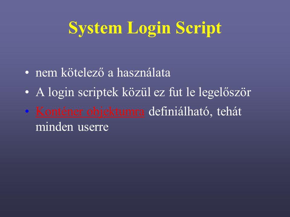 System Login Script nem kötelező a használata A login scriptek közül ez fut le legelőször Konténer objektumra definiálható, tehát minden userreKonténer objektumra