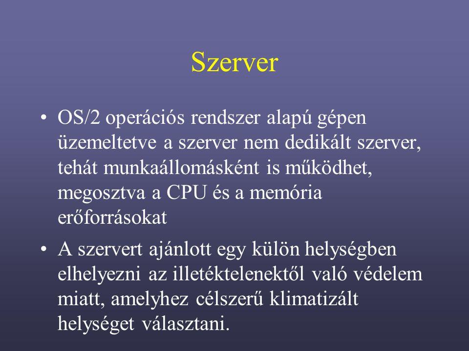 Szerver OS/2 operációs rendszer alapú gépen üzemeltetve a szerver nem dedikált szerver, tehát munkaállomásként is működhet, megosztva a CPU és a memória erőforrásokat A szervert ajánlott egy külön helységben elhelyezni az illetéktelenektől való védelem miatt, amelyhez célszerű klimatizált helységet választani.