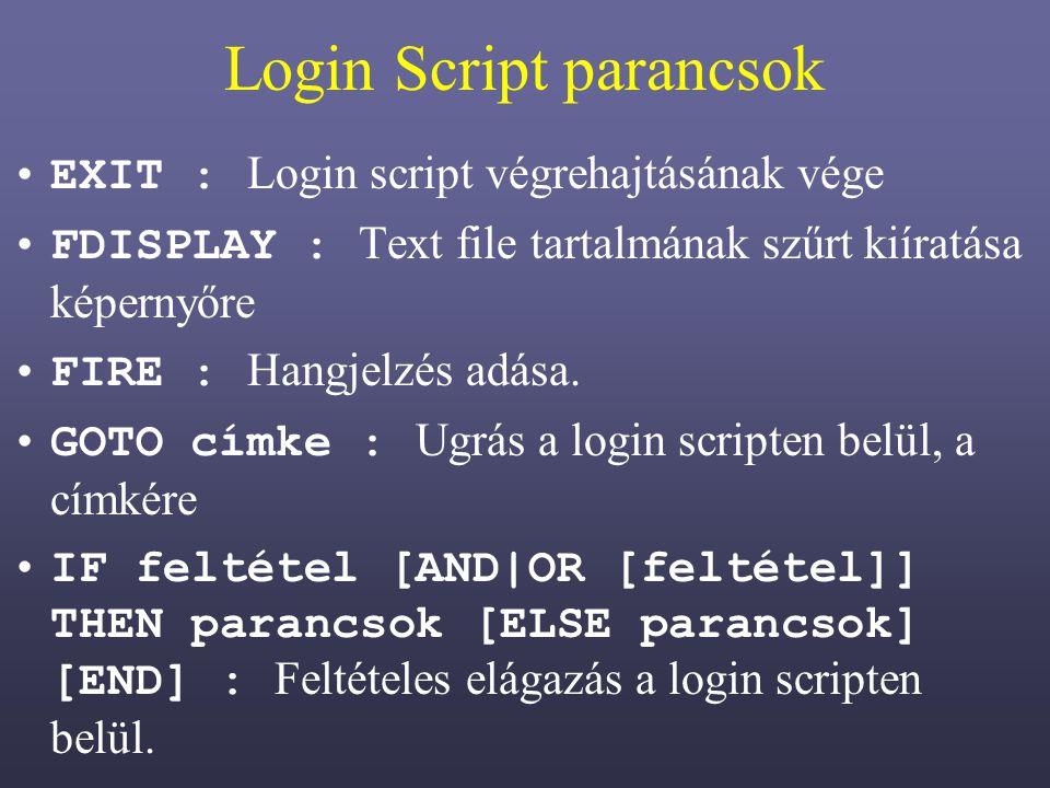 Login Script parancsok EXIT : Login script végrehajtásának vége FDISPLAY : Text file tartalmának szűrt kiíratása képernyőre FIRE : Hangjelzés adása.