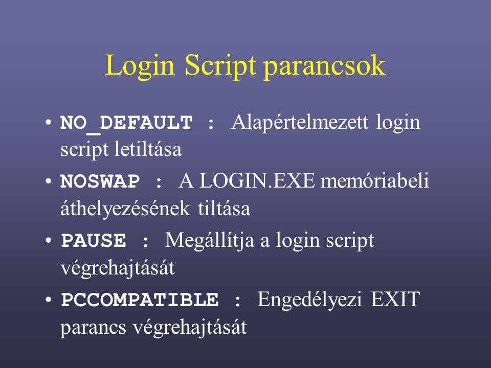 Login Script parancsok NO_DEFAULT : Alapértelmezett login script letiltása NOSWAP : A LOGIN.EXE memóriabeli áthelyezésének tiltása PAUSE : Megállítja a login script végrehajtását PCCOMPATIBLE : Engedélyezi EXIT parancs végrehajtását