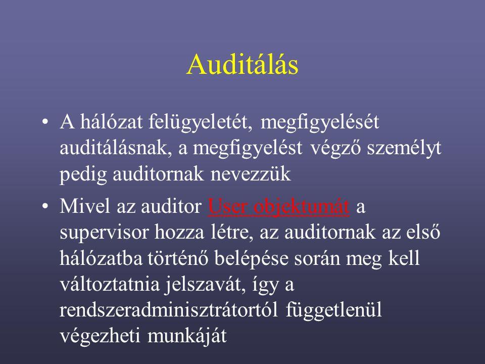 Auditálás A hálózat felügyeletét, megfigyelését auditálásnak, a megfigyelést végző személyt pedig auditornak nevezzük Mivel az auditor User objektumát a supervisor hozza létre, az auditornak az első hálózatba történő belépése során meg kell változtatnia jelszavát, így a rendszeradminisztrátortól függetlenül végezheti munkájátUser objektumát