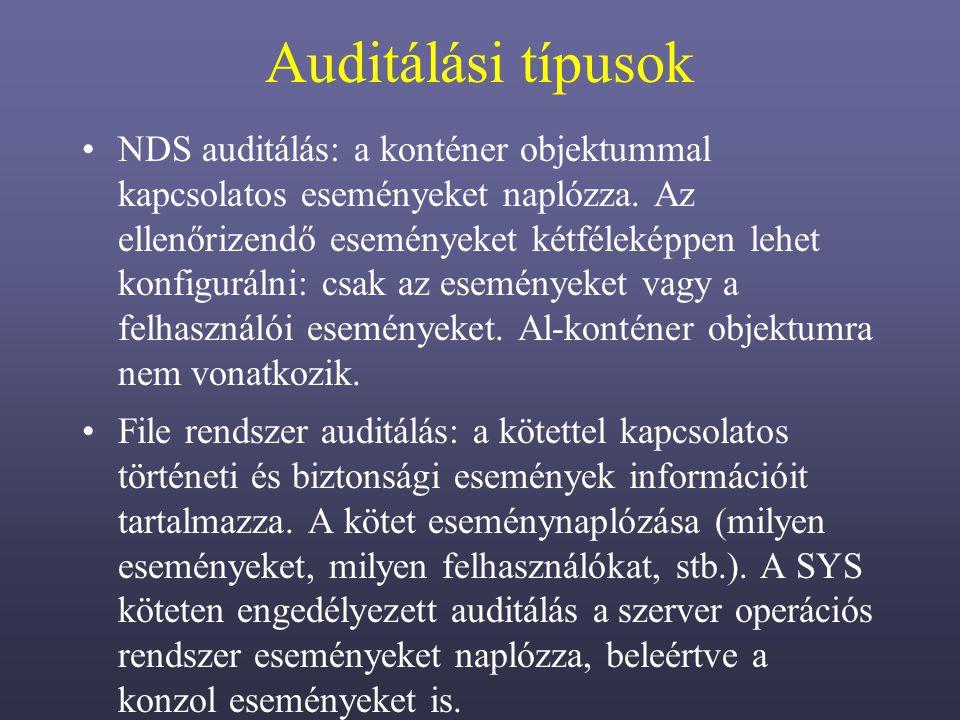 Auditálási típusok NDS auditálás: a konténer objektummal kapcsolatos eseményeket naplózza.