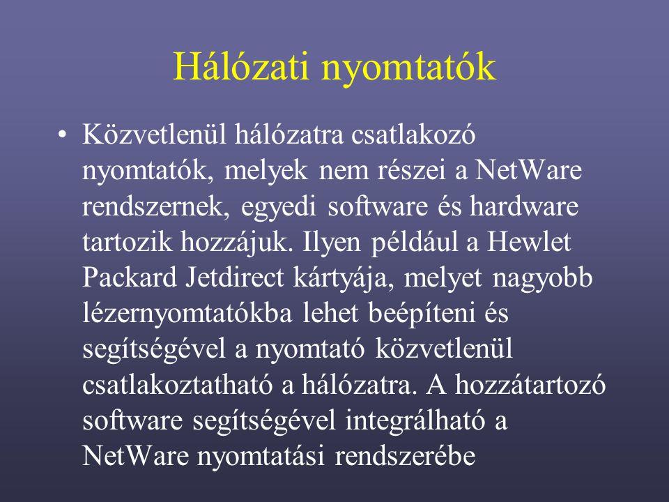 Hálózati nyomtatók Közvetlenül hálózatra csatlakozó nyomtatók, melyek nem részei a NetWare rendszernek, egyedi software és hardware tartozik hozzájuk.