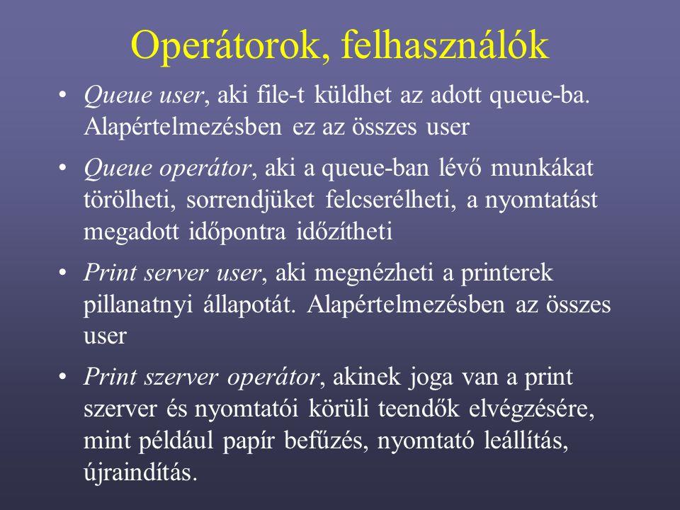 Operátorok, felhasználók Queue user, aki file-t küldhet az adott queue-ba.