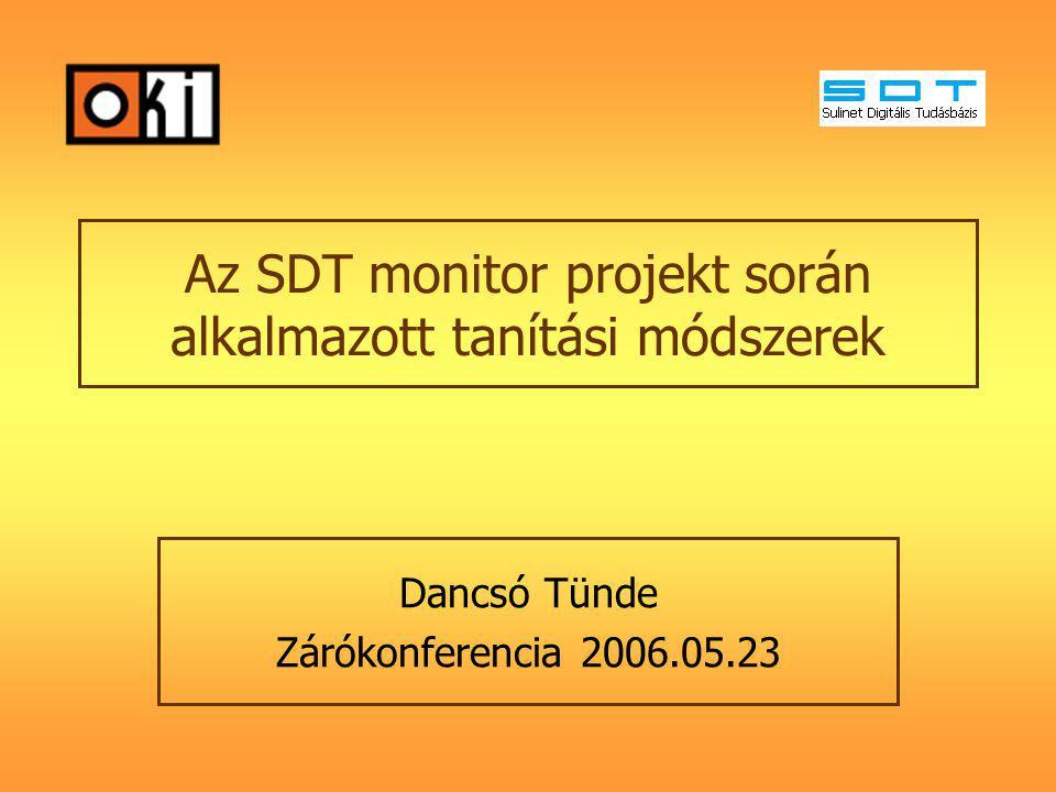 Az SDT monitor projekt során alkalmazott tanítási módszerek Dancsó Tünde Zárókonferencia 2006.05.23