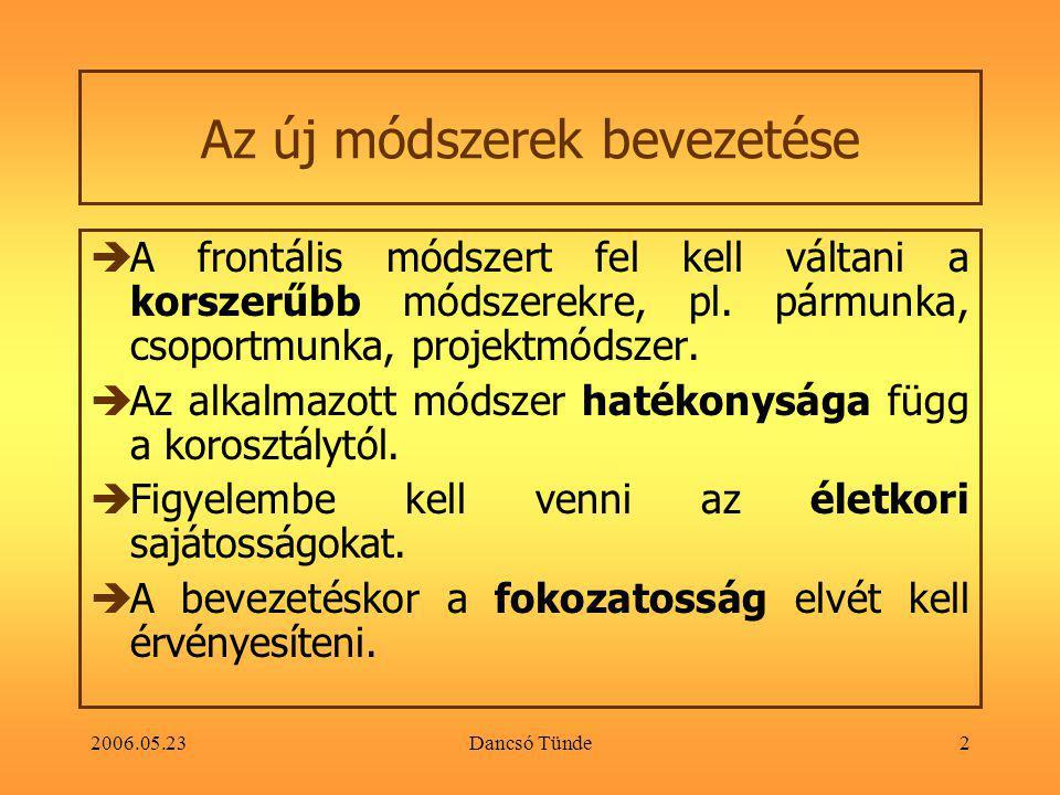 2006.05.23Dancsó Tünde2 Az új módszerek bevezetése  A frontális módszert fel kell váltani a korszerűbb módszerekre, pl.