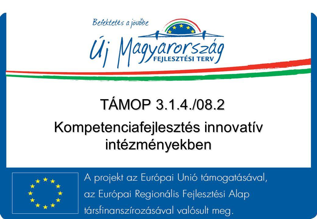 TÁMOP 3.1.4./08.2 Kompetenciafejlesztés innovatív intézményekben