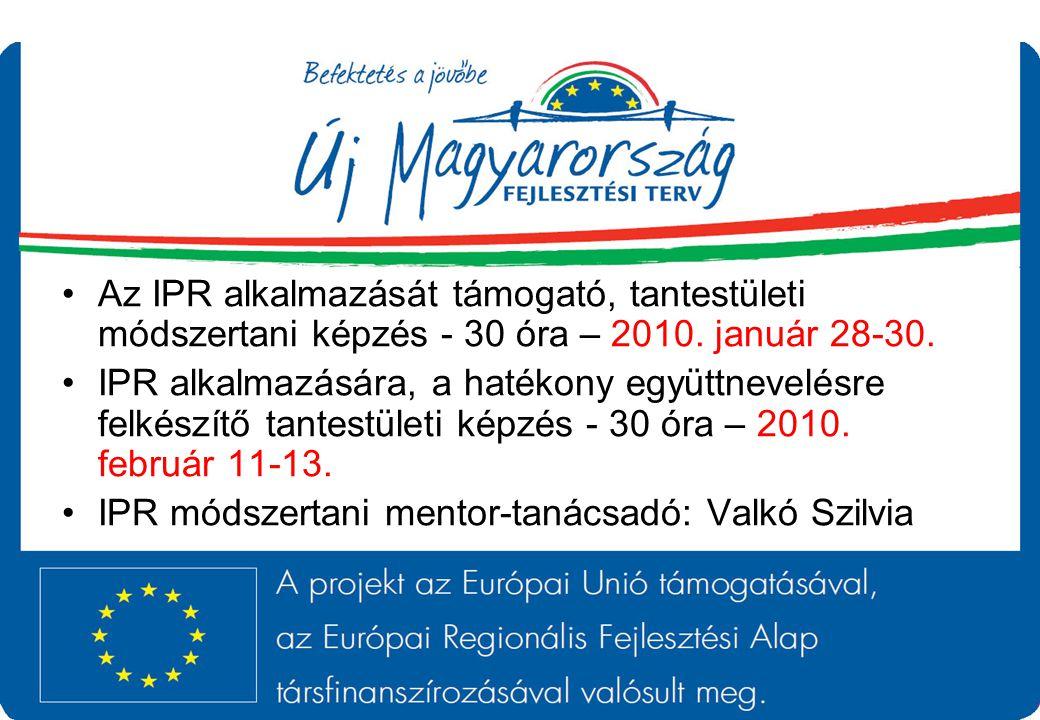 Az IPR alkalmazását támogató, tantestületi módszertani képzés - 30 óra – 2010. január 28-30. IPR alkalmazására, a hatékony együttnevelésre felkészítő