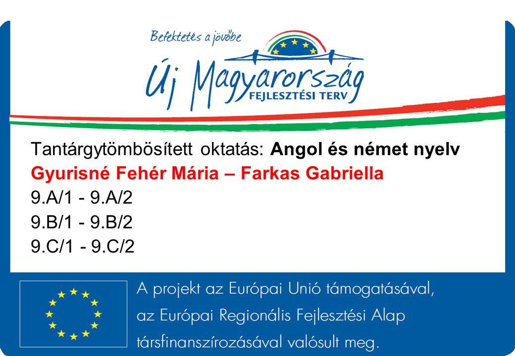 Tantárgytömbösített oktatás: Angol és német nyelv Gyurisné Fehér Mária – Farkas Gabriella 9.A/1 - 9.A/2 9.B/1 - 9.B/2 9.C/1 - 9.C/2