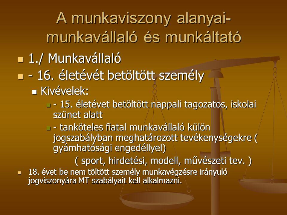 Munkaviszony alanya – 2./ Munkáltató Munkáltató az lehet, aki jogképes!.