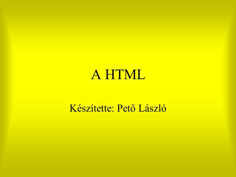 A HTML Készítette: Pető László