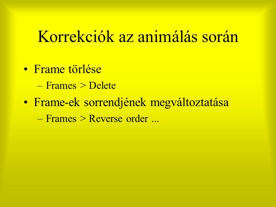 Korrekciók az animálás során Frame törlése –Frames > Delete Frame-ek sorrendjének megváltoztatása –Frames > Reverse order...