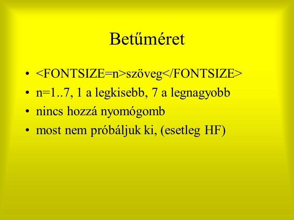 Betűméret szöveg n=1..7, 1 a legkisebb, 7 a legnagyobb nincs hozzá nyomógomb most nem próbáljuk ki, (esetleg HF)